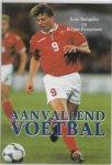 Jens Bangsbo 252991, Birger Peitersen 252992 - Aanvallend voetbal praktijkgerichte theorie en oefeningen