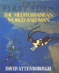 ATTENBOROUGH, DAVID - The First Eden: the Mediterranean, world and man.
