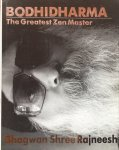 Bhagwan Shree Rajneesh (Osho) - Bodhidharma; the greatest Zen master
