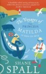 Spall, Shane - The Voyages of the Princess Matilda  -  The adventure of a lifetime