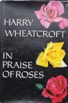 Wheatcroft, Harry. - In Praise of Roses