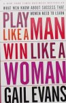 Evans, Gail. - Play Like a Man Win Like a Woman / What Men Know About Success That Women Need to Learn