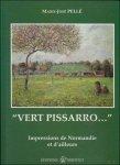 PELLE, Marie - Jose; - VERT PISSARRO, IMPRESSIONS DE NORMANDIE ET D??™AILLEURS,