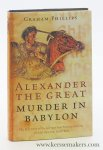 Phillips, Graham. - Alexander the Great : Murder in Babylon. The Full Story of the Intrigue that Surrounded him and the Fate that Befell him.