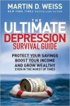 Weiss, Martin D. - The Ultimate Depression Survival Guide: Protect Your Savings, Boost Your Income, and Grow Wealthy Even in the Worst of Times