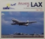 Archer, Robert D. - Airliners at LAX. Los Angeles International Airport 1956 - 1976