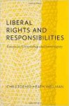 Wellman, Christopher Heath - Liberal rights and responsibilities : essays on citizenship and sovereignty.