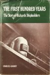 GOODEY, Charles - The First Hundred Years: The Story of Richards Shipbuilders
