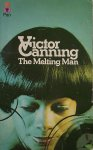 CANNING, VICTOR, - The melting man.
