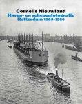 GIERSTBERG, FRITS, MAANDAG, BEN - CORNELIS NIEUWLAND - HAVEN- EN SCHEPENFOTOGRAFIE/ Rotterdam 1905-1930 / haven- en schepenfotografie Rotterdam 1905-1930