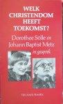 SOLLE, DOROTHEE & METZ, J.B., - Welk Christendom heeft toekomst ?