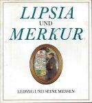 Metscher, Klaus und Walter Felmann - LIPSIA UND MERKUR - LEIPZIG UND SEINE MESSEN - 825 JAHRE LEIPZIGER MESSEGESCHICHTE