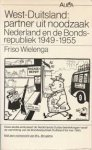 Friso Wielenga - West-Duitsland, partner uit noodzaak Nederland en de Bondsrepubliek, 1949-1955
