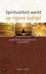 Esther Jacobs - Spiritualiteit werkt op rijpere leeftijd / praktische tips voor gouden jaren in de derde fase