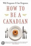 FERGUSON, IAN - Even If You Already Are One - How to Be a Canadian