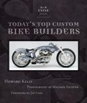 Howard Kelly, Michael Lichter - S&S Cycle Presents Today's Top Custom Bike Builders