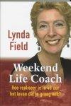Field, Lynda - Weekend Life Coach / hoe realiseer je in 48 uur het leven dat je graag wilt?