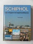 Grosfeld, Frans - Schiphol van vliegwei tot superluchthaven