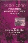Heijden, Chris van der / Bok, René de / P. Drs. - 1900 - 2000. Personen, gebeurtenissen, dingen.