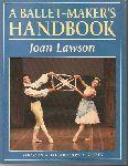 Lawson, Joan - A Ballet-Maker's HANDBOOK  -  sources vocabulary styles