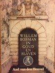 Heuvel, Aad. v.d. - Willem Bosman in goud en slaven. Een reisverslag naar aanleiding van dagboeknotities met foto's van Annette Kentie