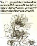 Dobbelsteen, Rob van den - Oud . Gesprekken met oudere mensen. Ingeleid door Simon Carmiggelt, met illustraties van Peter van Straaten.