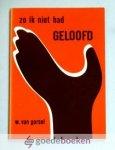 Gorsel, W. van - Zo ik niet had geloofd --- Tweede serie van zeven overdenkingen over Jacob.