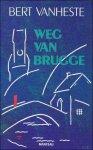 Vanheste, Bert. - Weg van Brugge. Verkenningen van de onvoltooid veleden toekomende tijd.