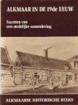 Bijl, Dr. M. van der (e.a. redactie) - Alkmaar in de 19de eeuw (Facetten van een stedelijke samenleving)