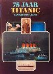 Groot, Edward. P. de. - 75 jaar Titanic