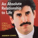 Cohen, Andrew - An absolute relationship to life; a talk on enlightenment and the human condition