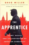 Miller, Greg (ds1212) - The Apprentice. Trump, Russia and the Subversion of American Democracy