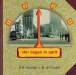 Huizinga, M.H. & Leusen, B. van - Vier dagen in april. (Bevrijding van Groningen).