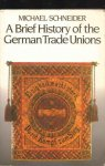 Schneider, Michael. - A Brief history of the German trade unions