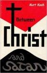 Kurt E Koch - Between Christ and Satan