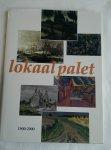 Dijk, Francis van, Drijvers, Han, Steenbruggen, Han en Stege, Martien - Lokaal palet. Groningen, stad en land, gezien door zijn schilders 1900-2000