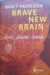 Andreasen, Nancy - Brave new brain  Geist Gehirn Genom
