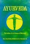 Chandrashekhar, Dr / Thakkur, G. - Ayurveda  - the Indian Art & Science of Medicine