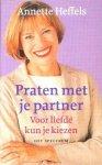 Heffels, Annette - Annette Heffels: Praten  met je partner- voor liefde kun je kiezen- hoe voorkom je  huwlijksproblemen