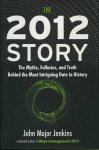 Jenkins, John Major - The 2012 Story. The Myths, Fallacies, and Truth Behind the Most Intriguing Date in History