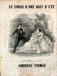 Thomas, Ambroise: - Le songe d`une nuit d`été. Opéra comique en tois actes. Poème de M.M. Rosier et de Leuven. Arrangement de piano M. Vauthrot
