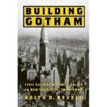 Revell, Keith D - Building Gotham: Civic Culture and Public Policy in New York City, 1898–1938