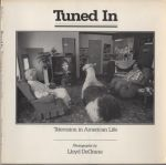 Degrane, Lloyd - Tuned in: Television in American Life. Photographs