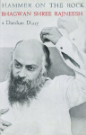 Bhagwan Shree Rajneesh (Osho) - Hammer on the rock; a Darshan Diary