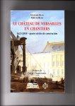 Blin, Maxime, Ëmilie Blin - Le Château de Versailles en Chantiers. 1623 - 2018 - quatre siècles de construction
