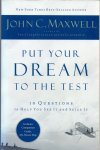 Maxwell, John C.(ds1239) - Put Your Dream to the Test .10 Questions That Will Help You See It and Seize It