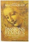 Muchembled, Robert. - Passions de femmes au temps de la reine Margot 1553 - 1615.