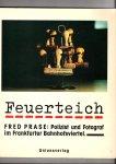 Kluge, Alexander, Karl Müller (Texten) - Feuerteich. Fred Prase: Polizist und Fotograf im Frankfurther Bahnhofsviertel.