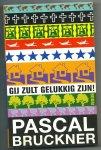 Bruckner, Pascal - Gij zult gelukkig zijn