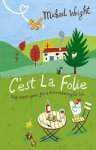 Wright, Michael - C'est la folie - One man's quest for a more meaningful life